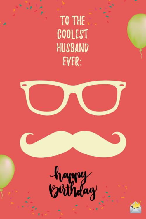 To the coolest husband ever: Happy Birthday!