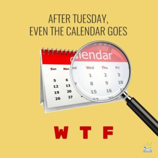 After Tuesday, even the calendar goes WTF.