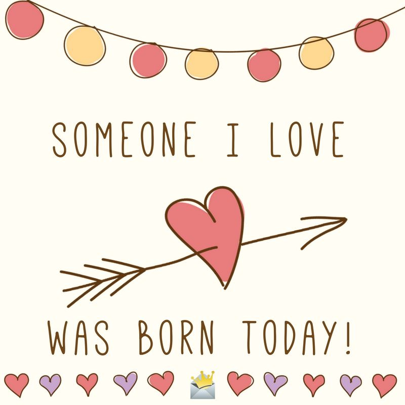Someone I love was born today! Happy Birthday.