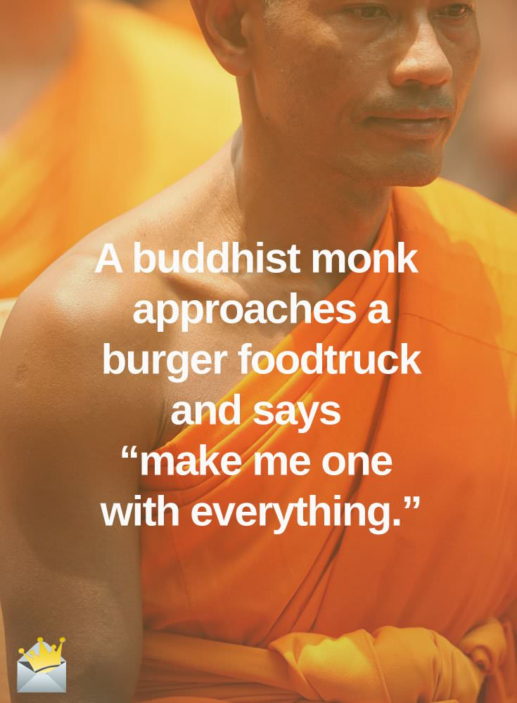 "A Buddhist monk approaches a burger foodtruck and says ""make me one with everything."""