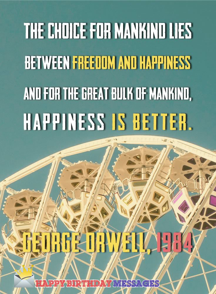 The choice for mankind lies between freedom and happiness, and for the great bulk of mankind, happiness is better.