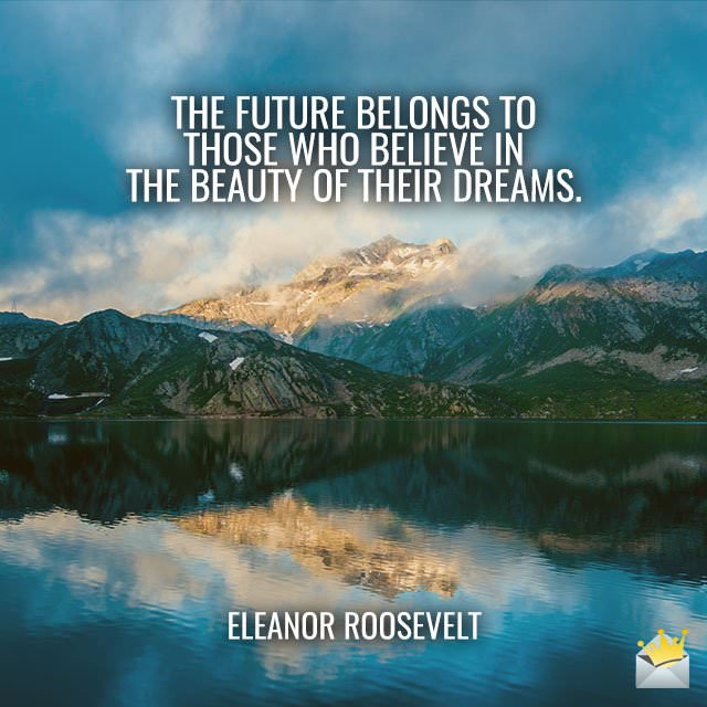 The-future-belongs-to-those-who-believe-in-the-beauty-of-their-dreams-Eleanor-Roosevelt