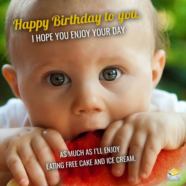 250 funny birthday wishes that will make them smile happy birthday to you i hope you enjoy your day as much as ill enjoy eating free cake and ice cream voltagebd