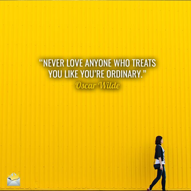 Never-love-anyone-who-treats-you-like-you-are-ordinary-Oscar-Wilde