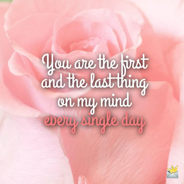 You-are-the-first-and-the-last-thing-on-my-mind-every-single-day