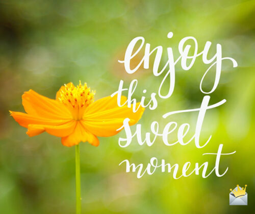Enjoy this sweet moment.