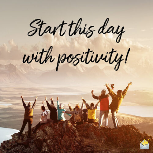 Start this day with positivity.