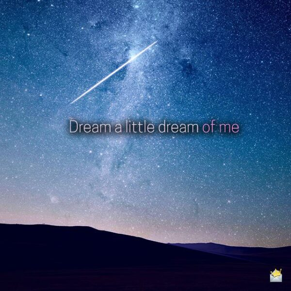 Dream a little dream of me.