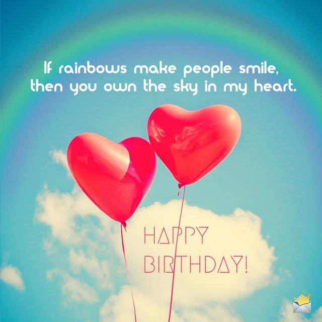 Romantic birthday wishes for your girlfriend if rainbows make people smile then you own the sky in my heart happy m4hsunfo