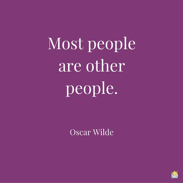 Most people are other people.