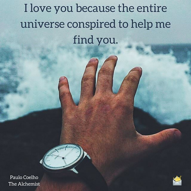 I love you because the inter universe conspired to help me find you.