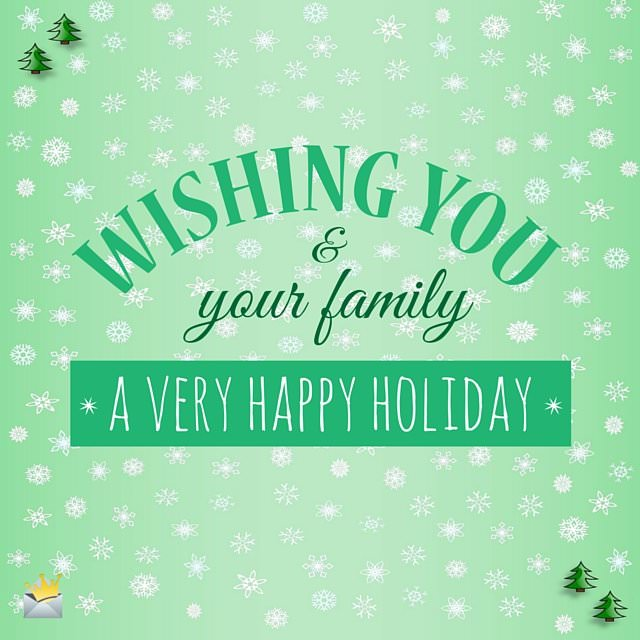 Wishing you and your family a Very Happy Holiday