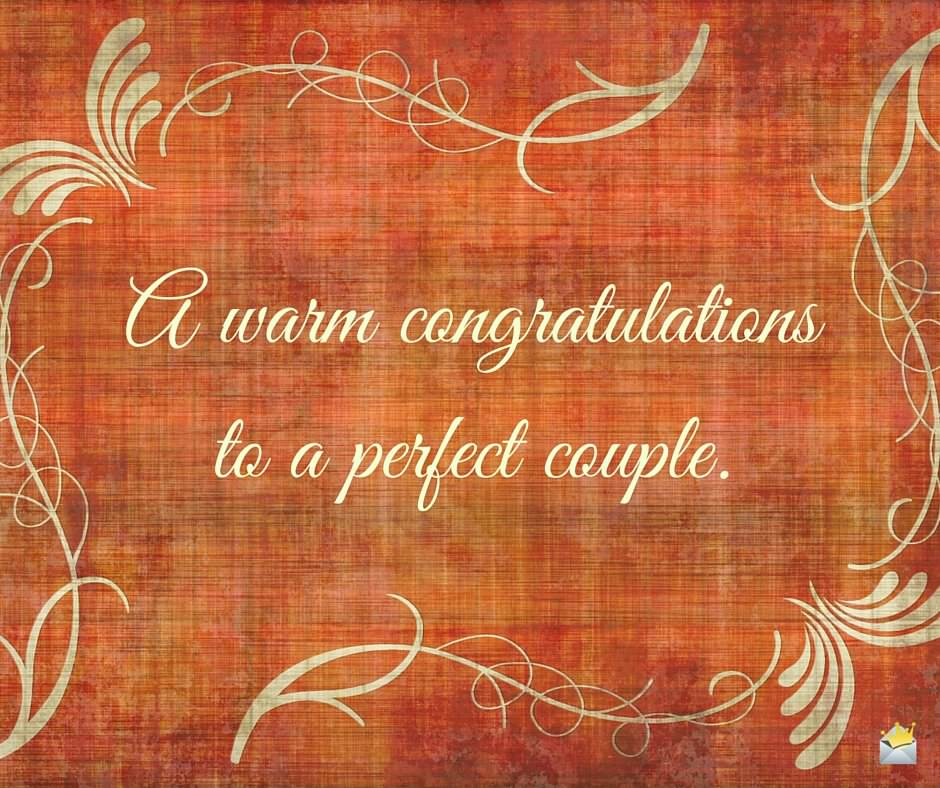 A warm congratulations to a perfect couple.