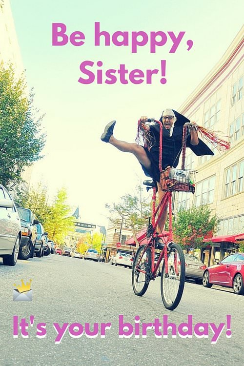 Be happy Sister! Funny birthday wishes image.