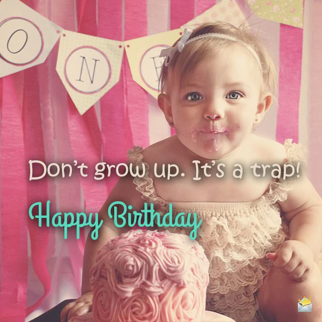 Don't grow up. It's a trap! Happy Birthday