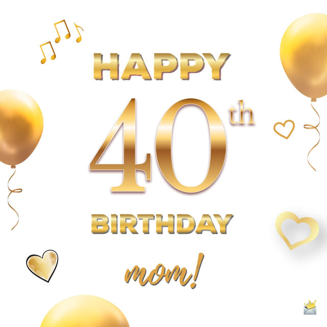 Happy 40th Birthday Mom