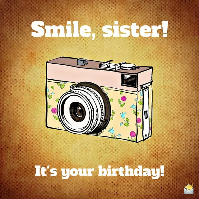 Smile, sister! it's your birthday!