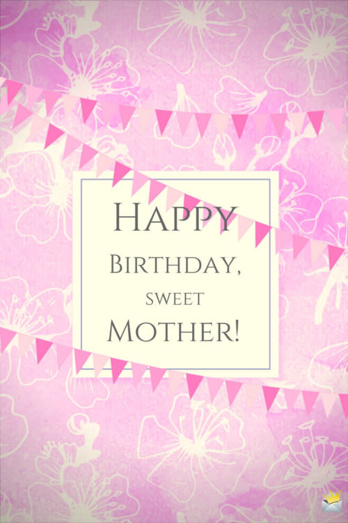 Happy Birthday, sweet mother!