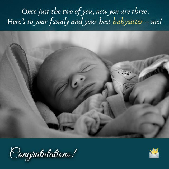 Once just the two of you, now you are three. Here's to your family and your best babysitter – me! Congratulations!