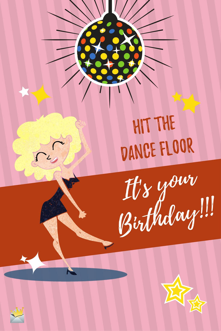 Hit The Dance Floor Its Your Birthday