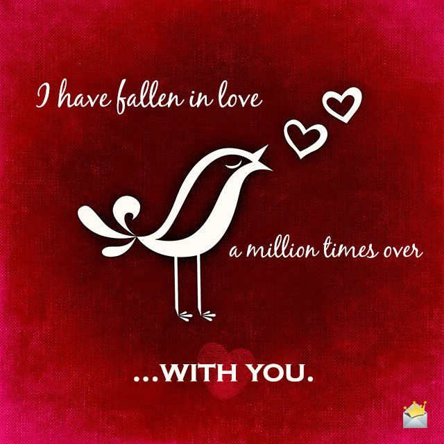 I have fallen in love a million times over - with you.