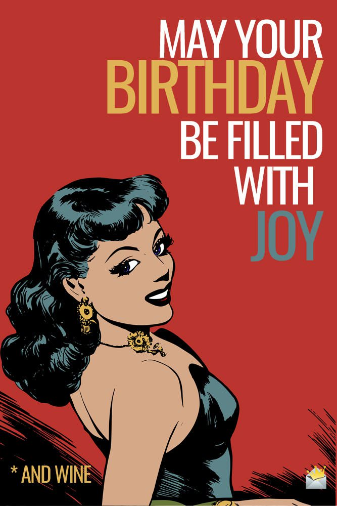 May your Birthday be filled with joy - and wine.