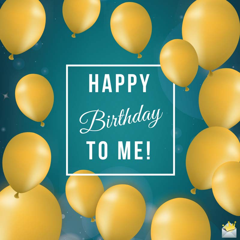 f3ea03bd4 Birthday Wishes for Myself | Happy Birthday To Me!
