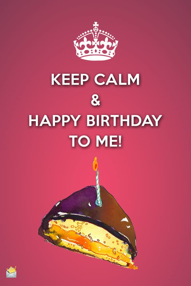 Birthday wishes for myself happy birthday to me keep calm and happy birthday to me m4hsunfo
