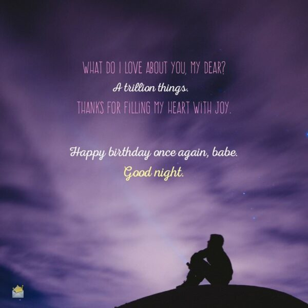 What do I love about you, my dear_ A trillion things. Thanks for filling my heart with joy. Happy birthday once again, babe. Good night..jpg