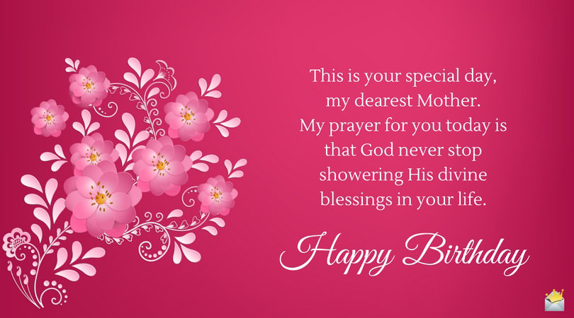 this is your special day my dearest mother my prayer for you today is that god never stop showering his divine blessings in your life happy birthday