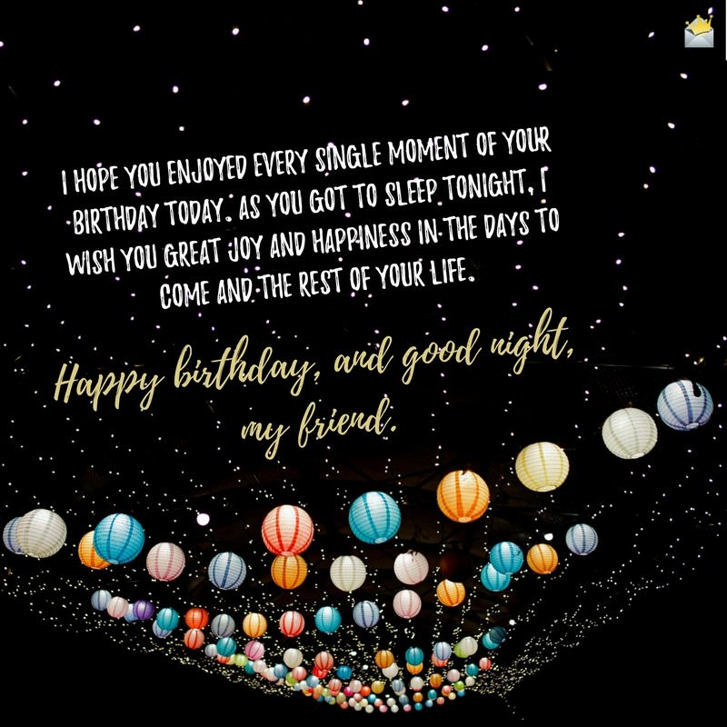I Hope You Enjoyed Every Single Moment Of Your Birthday Today. As You Got  To Sleep Tonight, I Wish You Great Joy And Happiness In The Days To Come  And The ...
