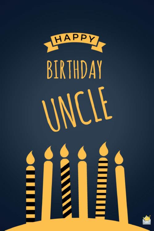 Happy Birthday, uncle.