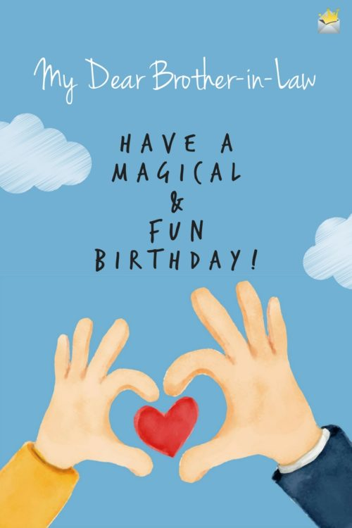 Dear Brother in Law, have a magical and fun birthday!