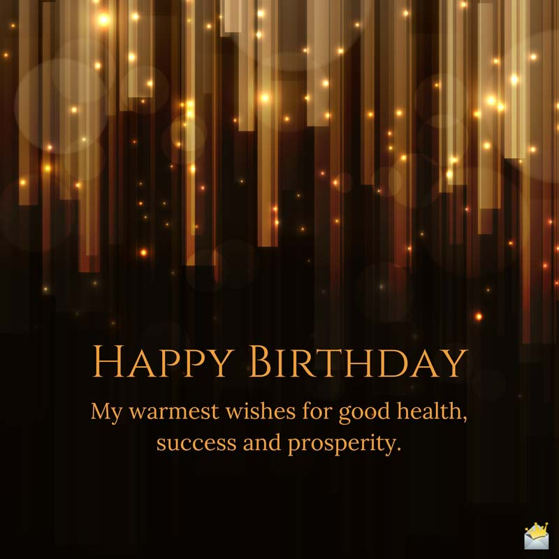 Happy Birthday My Warmest Wishes For Good Health Success And Prosperity