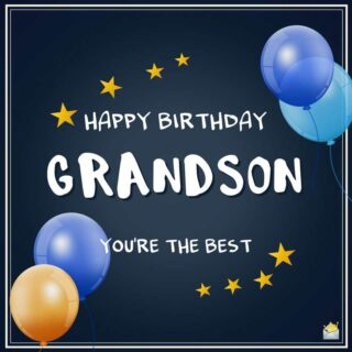 Happy Birthday, Grandson. You're the best!