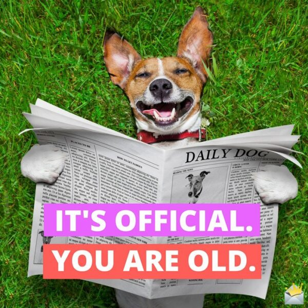 It's official. You are old.