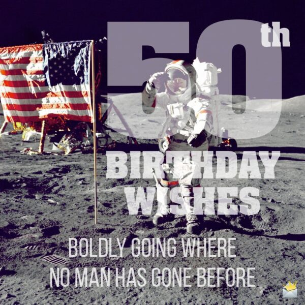 50th Birthday Wishes. Boldly going where no man has gone before