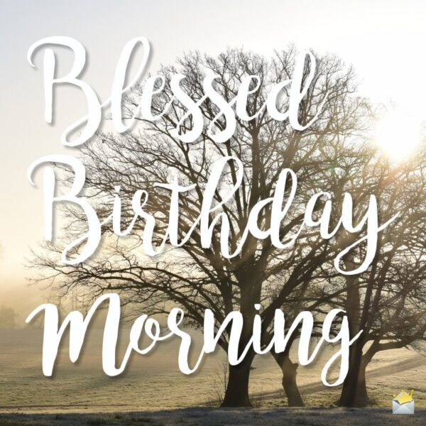 Blessed Birthday Morning.