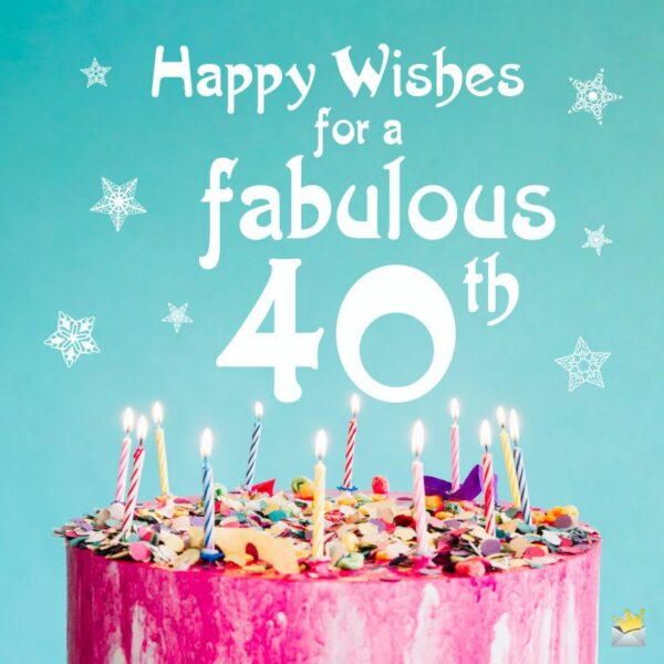 Happy Wishes for a Fabulous 40th.