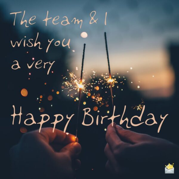 The team and I wish you a very Happy Birthday.