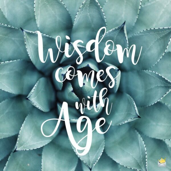 Wisdom comes with Age