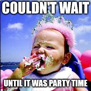 Couldn't wait until it was party time