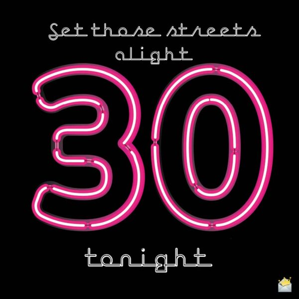 Set these streets alight. 30 tonight.