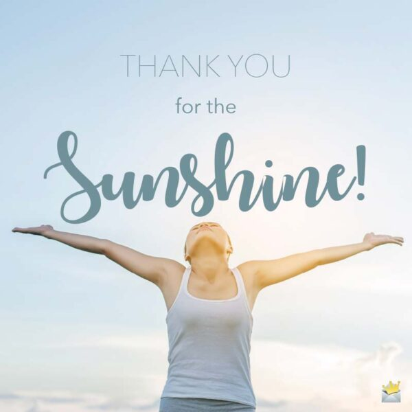 Thank you for the Sunshine!
