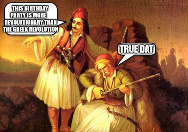 This birthday party is more revolutionary than the Greek revolution.
