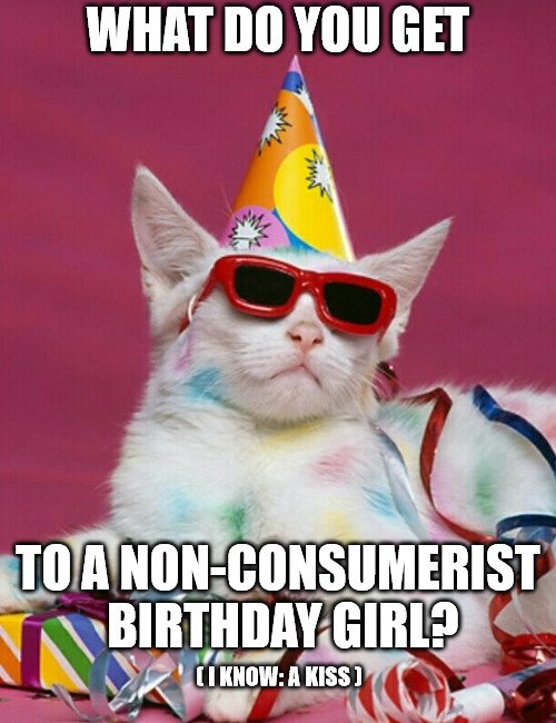 What do you get to a non-consumerist birthday girl?