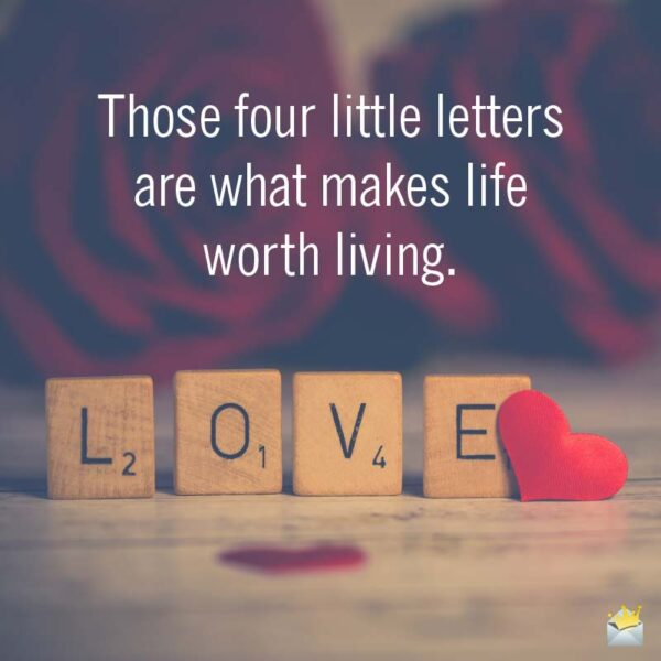 Those four little letters are what makes life worth living.
