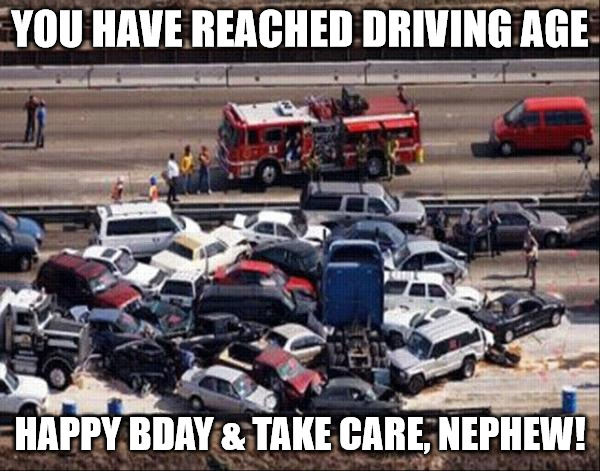 Funny Birthday accident meme for nephew.