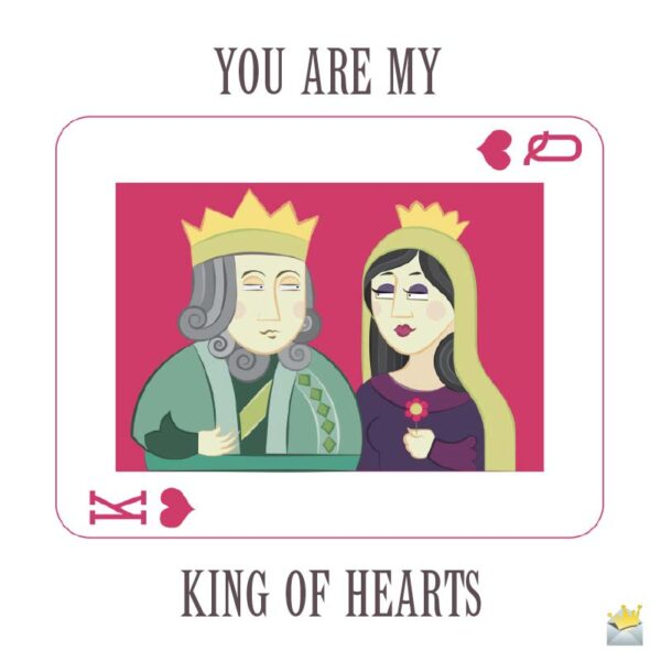 You are my King of Hearts.