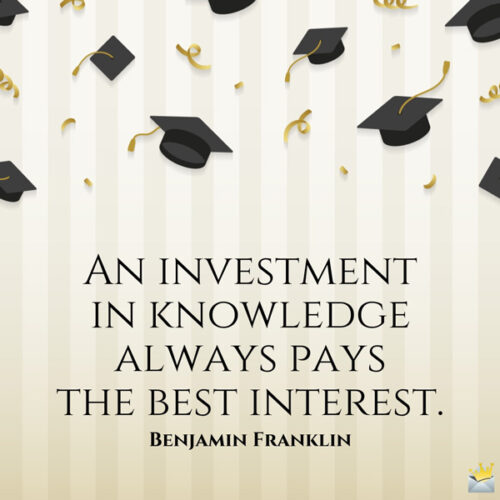 An investment in knowledge always pays the best interest. Benjamin Franklin